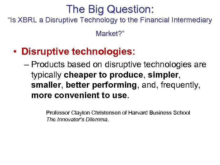 """The Big Question: """"Is XBRL a Disruptive Technology to the Financial Intermediary Market? """""""