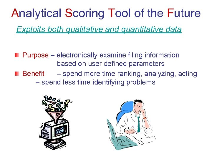 Analytical Scoring Tool of the Future Exploits both qualitative and quantitative data Purpose –