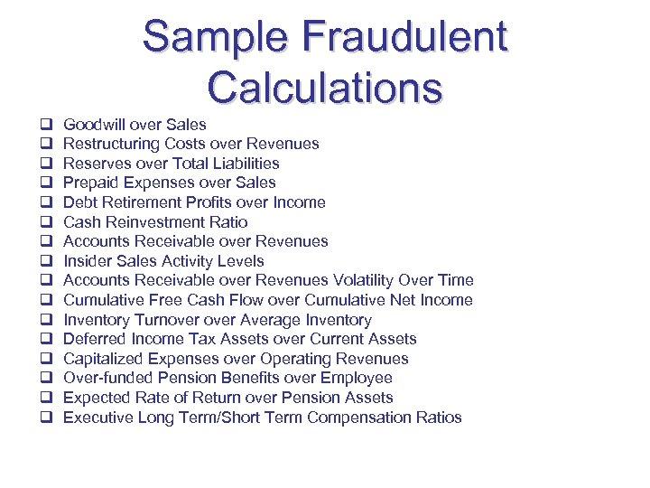 Sample Fraudulent Calculations q q q q Goodwill over Sales Restructuring Costs over Revenues