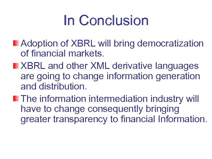 In Conclusion Adoption of XBRL will bring democratization of financial markets. XBRL and other