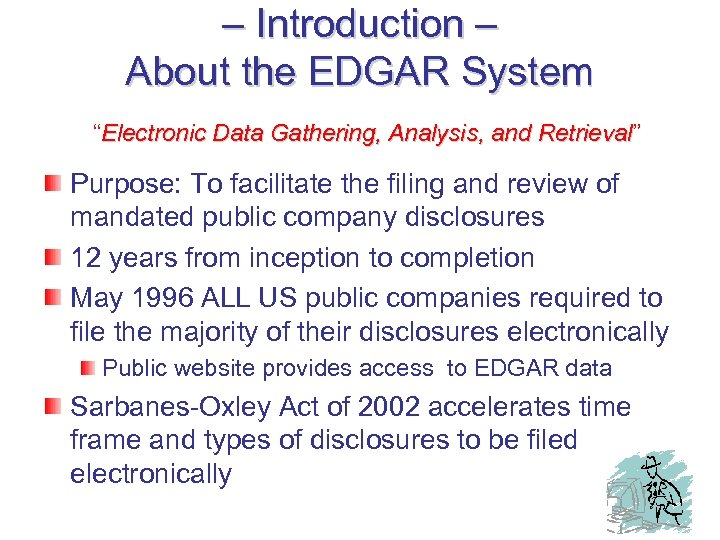 """– Introduction – About the EDGAR System """"Electronic Data Gathering, Analysis, and Retrieval"""" Retrieval"""