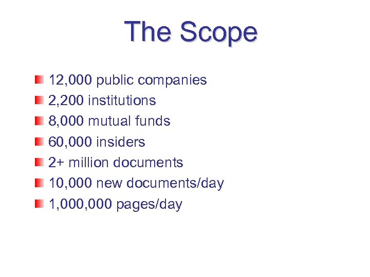 The Scope 12, 000 public companies 2, 200 institutions 8, 000 mutual funds 60,