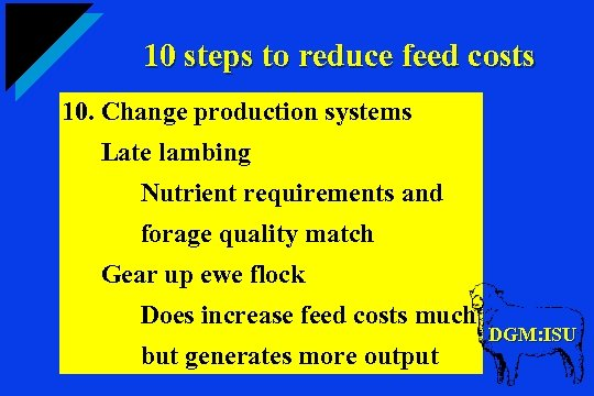 10 steps to reduce feed costs 10. Change production systems Late lambing Nutrient requirements