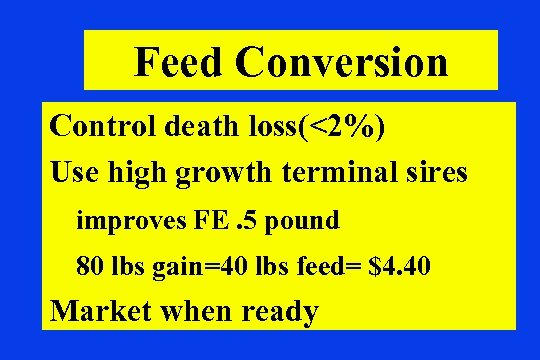 Feed Conversion Control death loss(<2%) Use high growth terminal sires improves FE. 5 pound