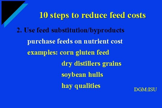 10 steps to reduce feed costs 2. Use feed substitution/byproducts purchase feeds on nutrient