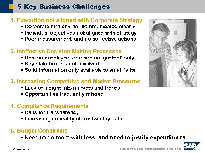 5 Key Business Challenges 1. Execution not aligned with Corporate Strategy § Corporate strategy