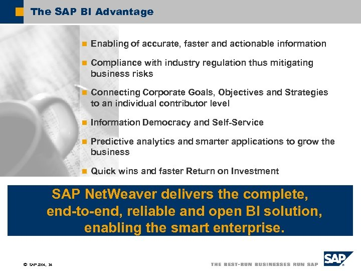 The SAP BI Advantage n Enabling of accurate, faster and actionable information n Compliance