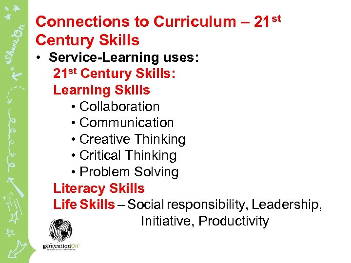 Connections to Curriculum – 21 st Century Skills • Service-Learning uses: 21 st Century