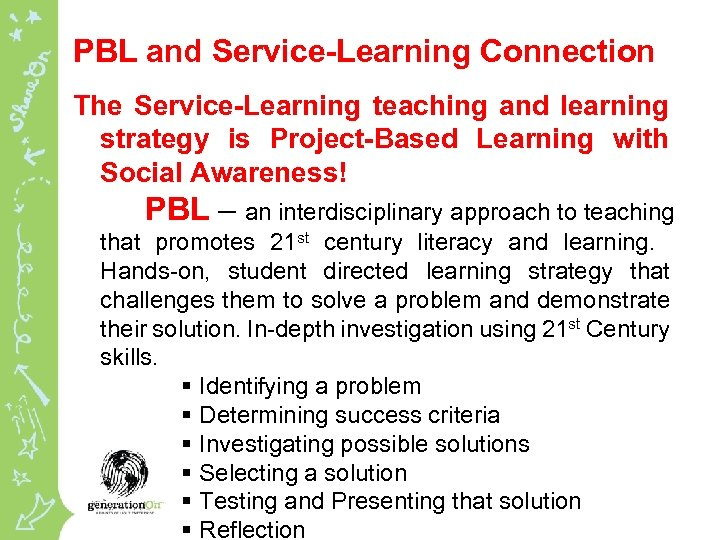 PBL and Service-Learning Connection The Service-Learning teaching and learning strategy is Project-Based Learning with