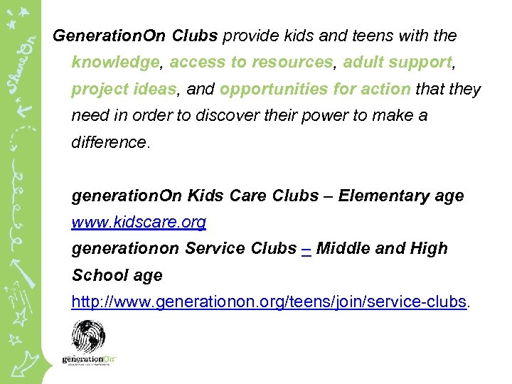 Generation. On Clubs provide kids and teens with the knowledge, access to resources, adult