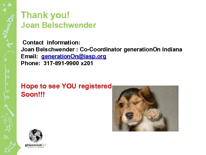 Thank you! Joan Belschwender Contact information: Joan Belschwender : Co-Coordinator generation. On Indiana Email:
