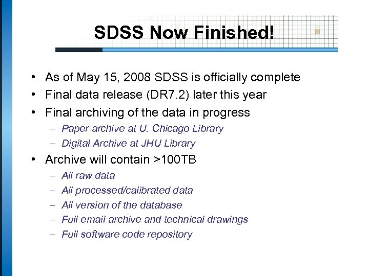SDSS Now Finished! • As of May 15, 2008 SDSS is officially complete •