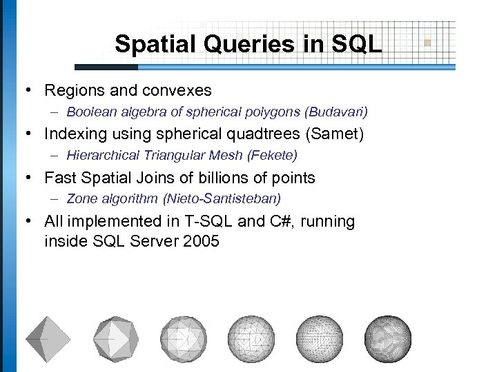 Spatial Queries in SQL • Regions and convexes – Boolean algebra of spherical polygons