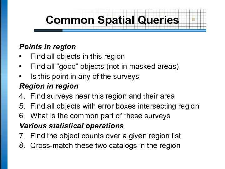 Common Spatial Queries Points in region • Find all objects in this region •