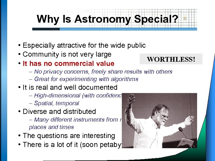Why Is Astronomy Special? • Especially attractive for the wide public • Community is