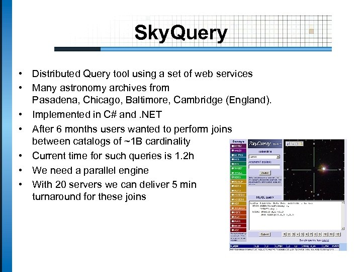 Sky. Query • Distributed Query tool using a set of web services • Many