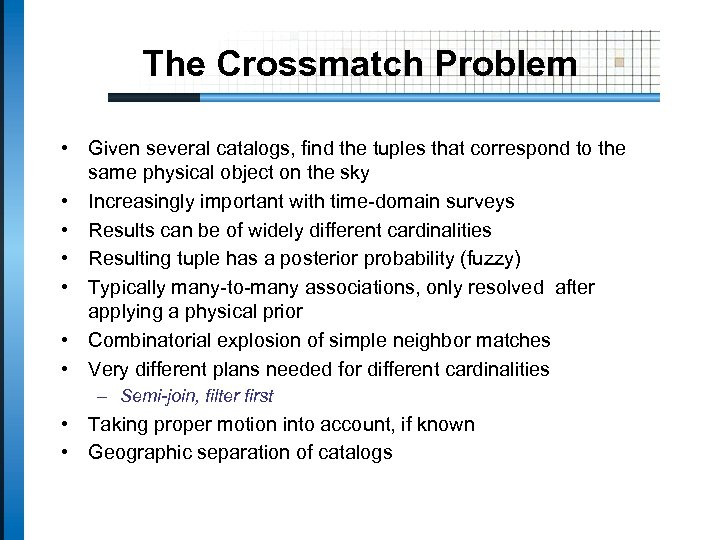The Crossmatch Problem • Given several catalogs, find the tuples that correspond to the