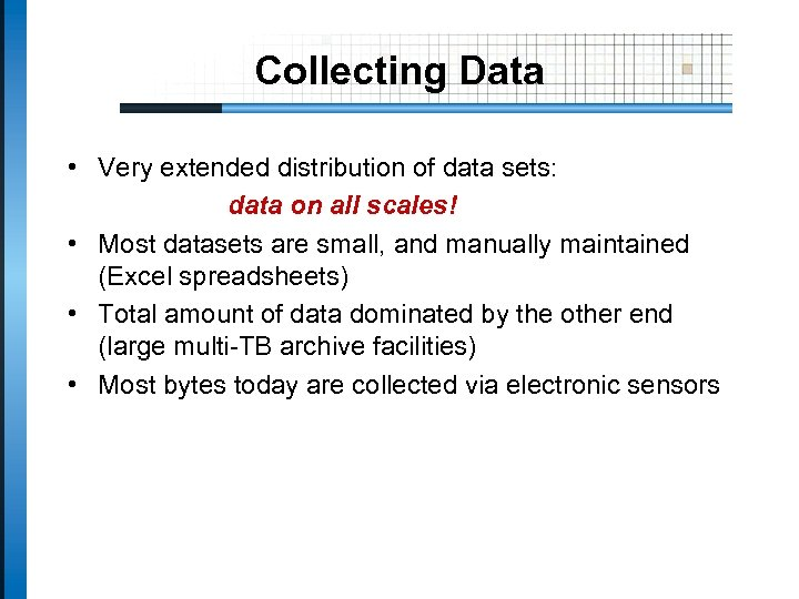 Collecting Data • Very extended distribution of data sets: data on all scales! •
