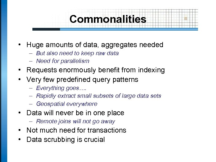 Commonalities • Huge amounts of data, aggregates needed – But also need to keep