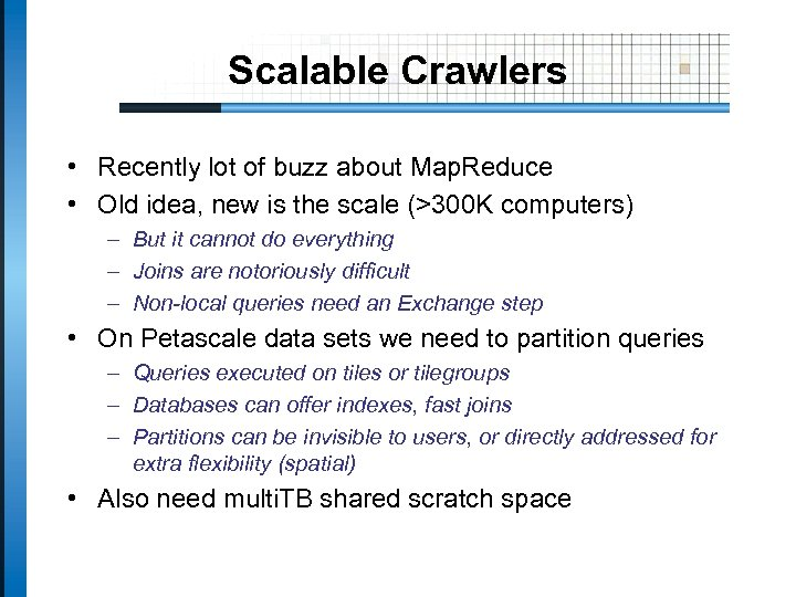 Scalable Crawlers • Recently lot of buzz about Map. Reduce • Old idea, new