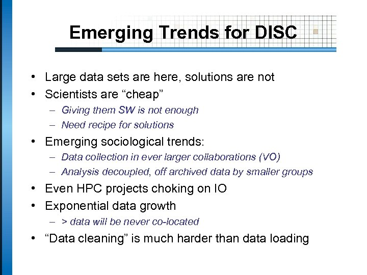 Emerging Trends for DISC • Large data sets are here, solutions are not •