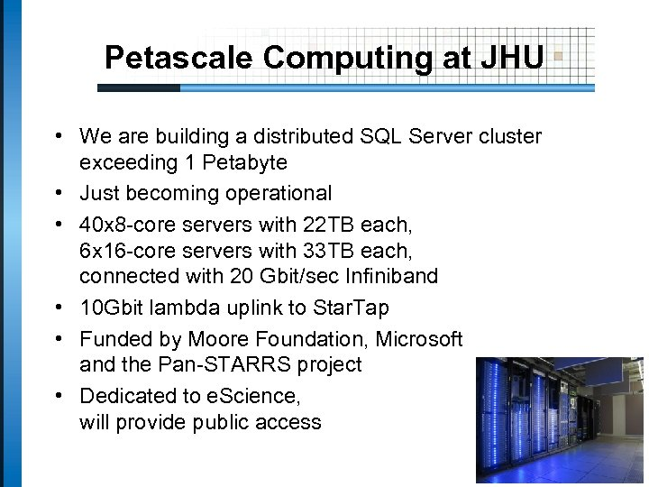 Petascale Computing at JHU • We are building a distributed SQL Server cluster exceeding