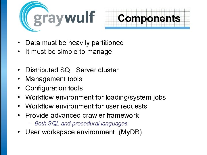Components • Data must be heavily partitioned • It must be simple to manage