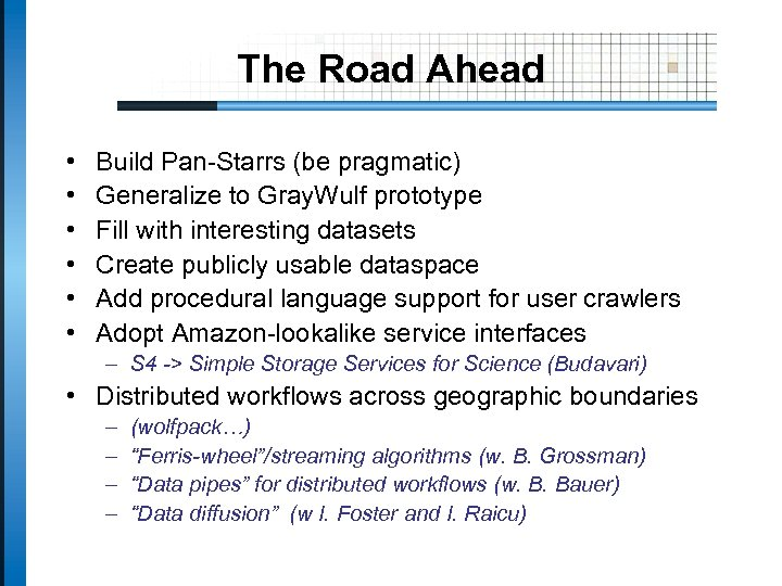 The Road Ahead • • • Build Pan-Starrs (be pragmatic) Generalize to Gray. Wulf