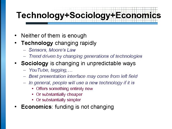 Technology+Sociology+Economics • Neither of them is enough • Technology changing rapidly – Sensors, Moore's