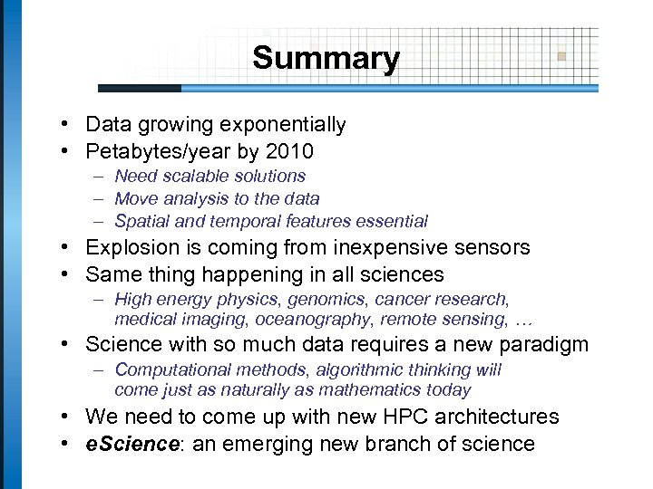 Summary • Data growing exponentially • Petabytes/year by 2010 – Need scalable solutions –