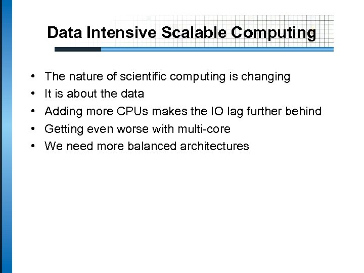 Data Intensive Scalable Computing • • • The nature of scientific computing is changing