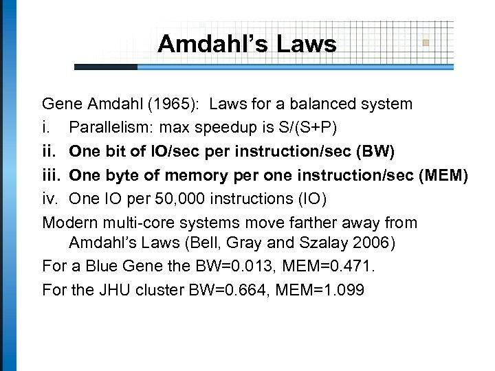 Amdahl's Laws Gene Amdahl (1965): Laws for a balanced system i. Parallelism: max speedup