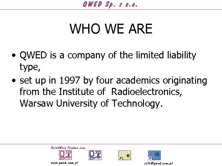 WHO WE ARE • QWED is a company of the limited liability type, •