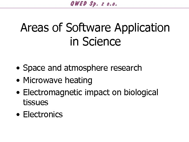 Areas of Software Application in Science • Space and atmosphere research • Microwave heating