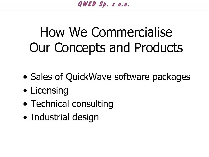 How We Commercialise Our Concepts and Products • • Sales of Quick. Wave software