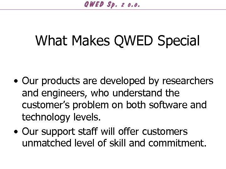What Makes QWED Special • Our products are developed by researchers and engineers, who