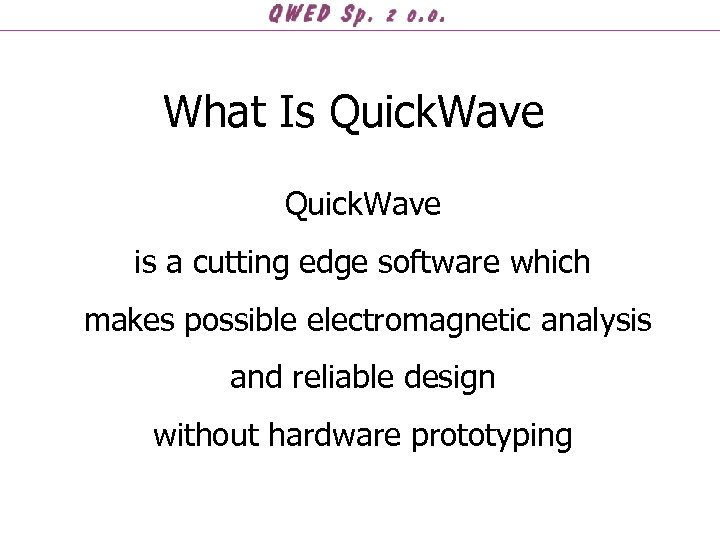 What Is Quick. Wave is a cutting edge software which makes possible electromagnetic analysis