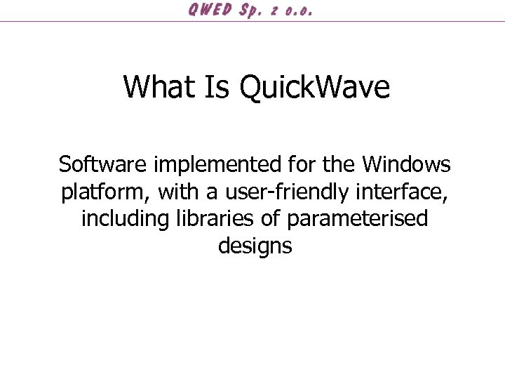 What Is Quick. Wave Software implemented for the Windows platform, with a user-friendly interface,