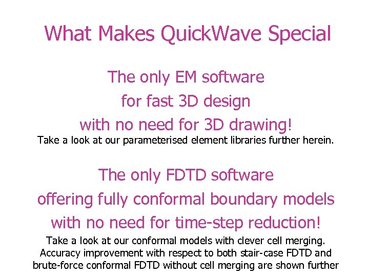 What Makes Quick. Wave Special The only EM software for fast 3 D design