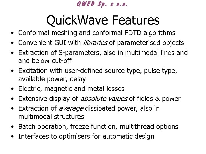 Quick. Wave Features • Conformal meshing and conformal FDTD algorithms • Convenient GUI with