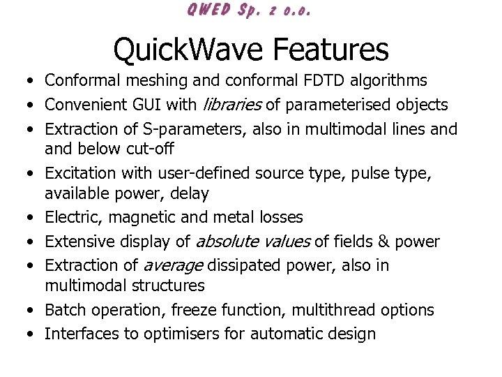 Quick. Wave Features • Conformal meshing and conformal FDTD algorithms • Convenient GUI with