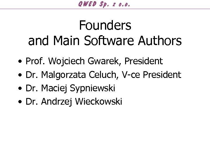 Founders and Main Software Authors • • Prof. Wojciech Gwarek, President Dr. Malgorzata Celuch,