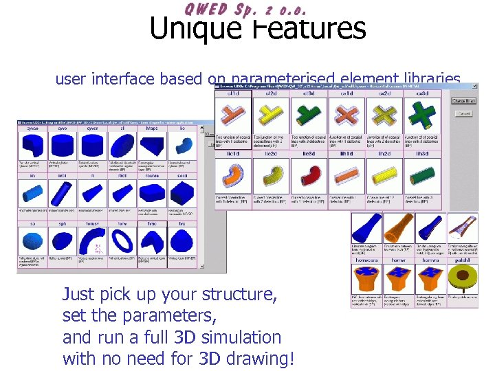 Unique Features user interface based on parameterised element libraries Just pick up your structure,
