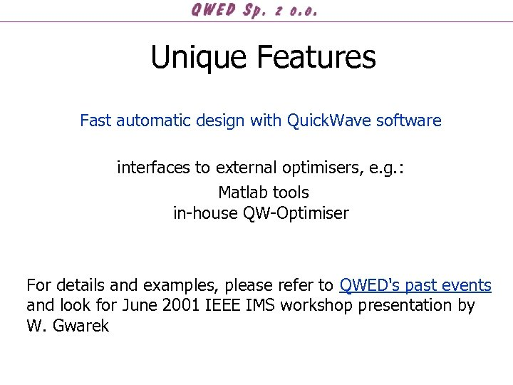 Unique Features Fast automatic design with Quick. Wave software interfaces to external optimisers, e.