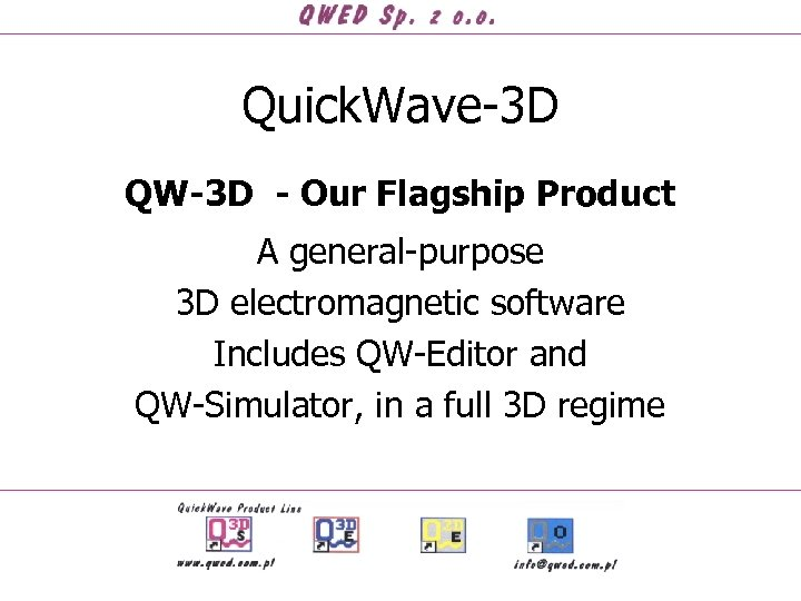 Quick. Wave-3 D QW-3 D - Our Flagship Product A general-purpose 3 D electromagnetic