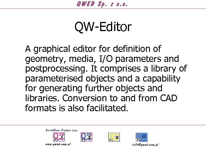 QW-Editor A graphical editor for definition of geometry, media, I/O parameters and postprocessing. It