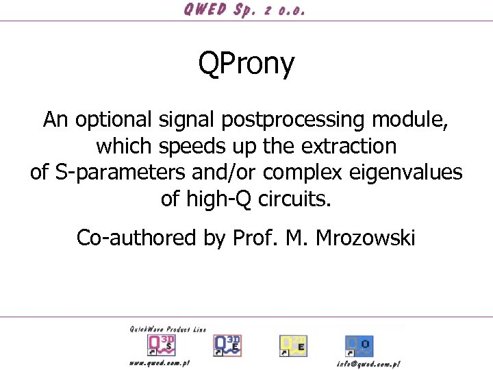 QProny An optional signal postprocessing module, which speeds up the extraction of S-parameters and/or
