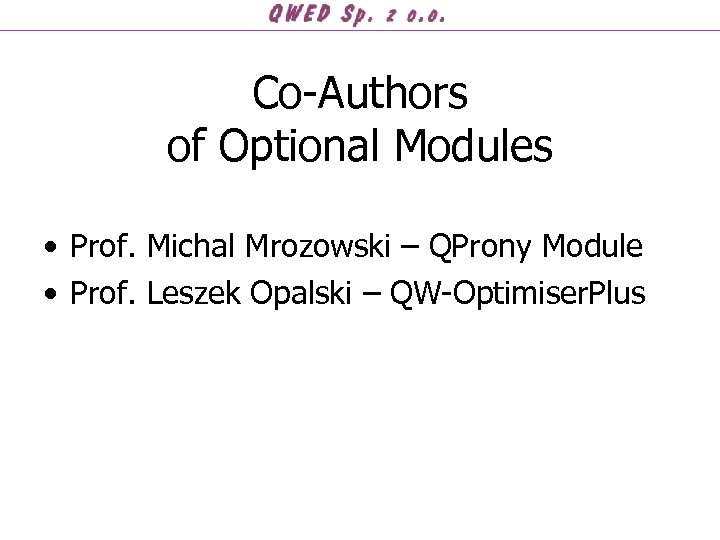 Co-Authors of Optional Modules • Prof. Michal Mrozowski – QProny Module • Prof. Leszek