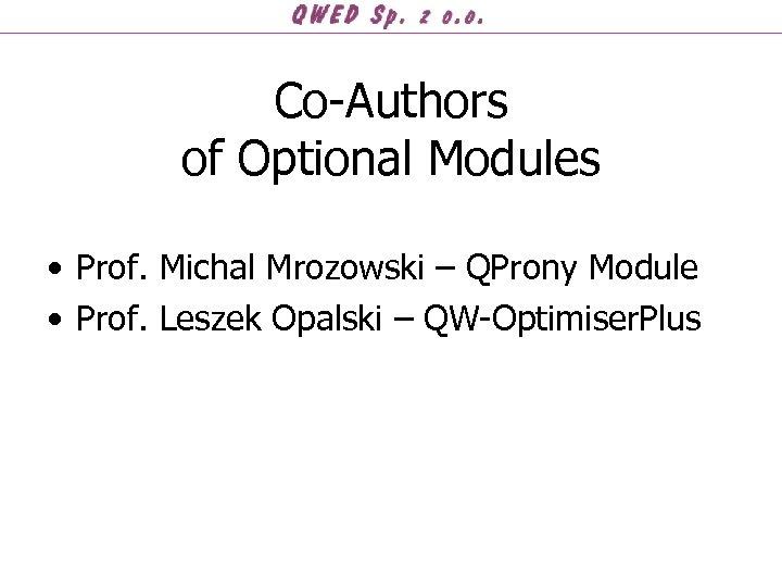 Co-Authors of Optional Modules • Prof. Michal Mrozowski – QProny Module • Prof. Leszek