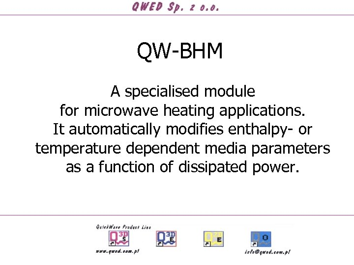 QW-BHM A specialised module for microwave heating applications. It automatically modifies enthalpy- or temperature